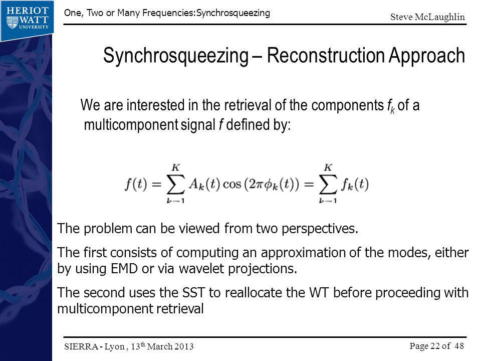 Page 22 of 48 One, Two or Many Frequencies:Synchrosqueezing SIERRA - Lyon, 13 th March 2013 Steve McLaughlin Synchrosqueezing – Reconstruction Approac