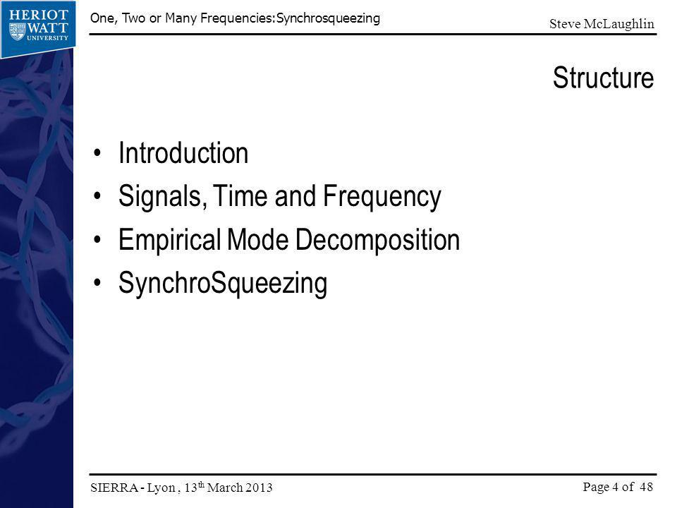 Page 4 of 48 One, Two or Many Frequencies:Synchrosqueezing SIERRA - Lyon, 13 th March 2013 Steve McLaughlin Structure Introduction Signals, Time and F