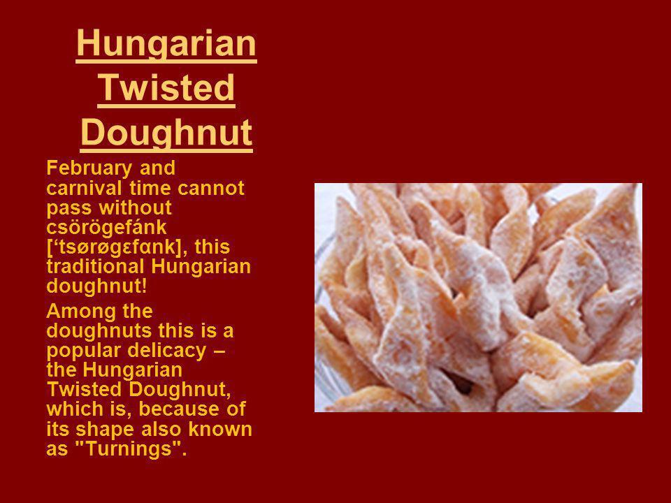 Hungarian Twisted Doughnut February and carnival time cannot pass without csörögefánk [tsørøgεfαnk], this traditional Hungarian doughnut! Among the do