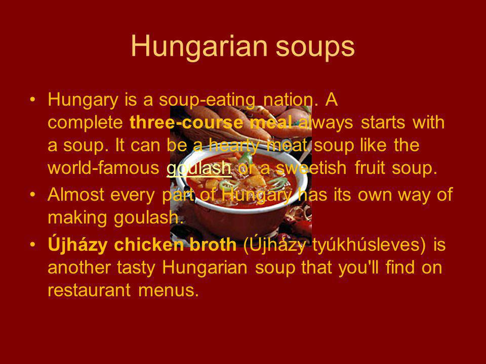 Hungarian soups Hungary is a soup-eating nation.