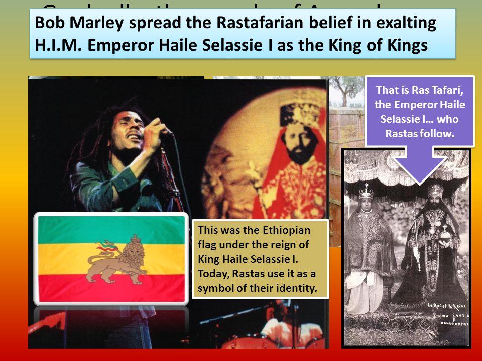 Gradually, the people of Axum began calling their kingdom Ethiopia. That is Ras Tafari, the Emperor Haile Selassie I… who Rastas follow. Bob Marley sp