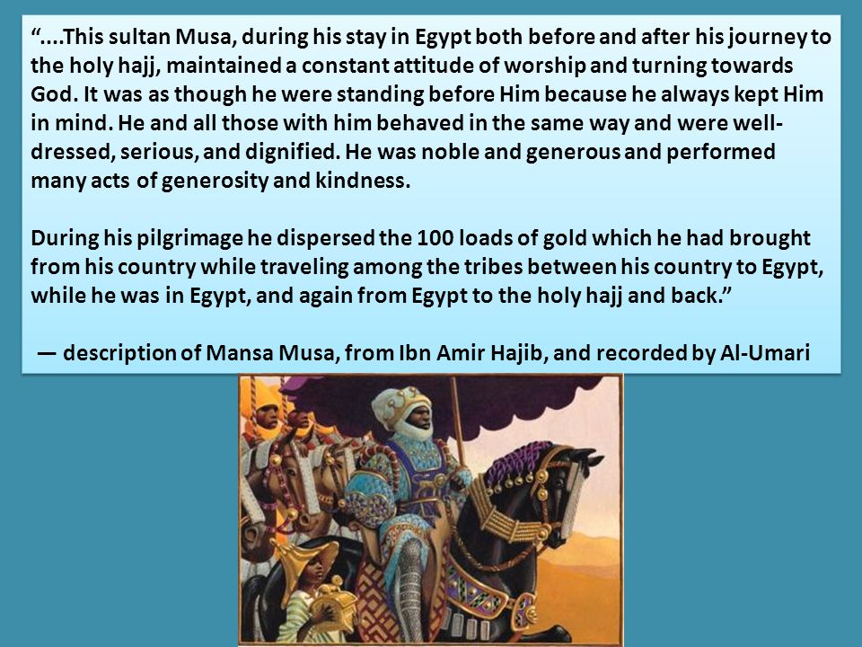 ....This sultan Musa, during his stay in Egypt both before and after his journey to the holy hajj, maintained a constant attitude of worship and turni