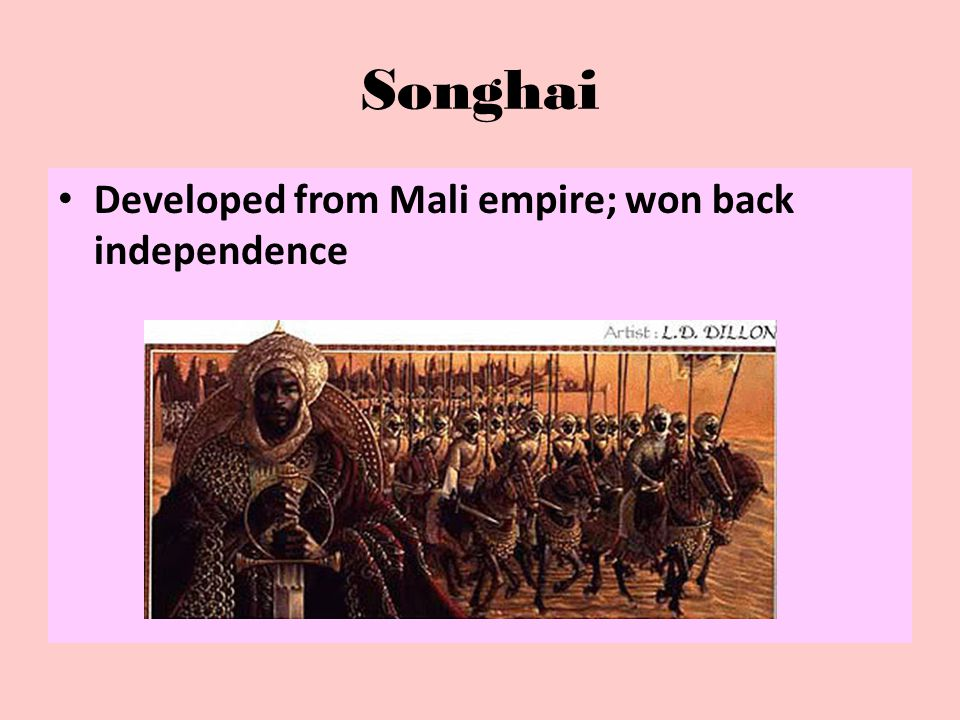 Songhai Developed from Mali empire; won back independence