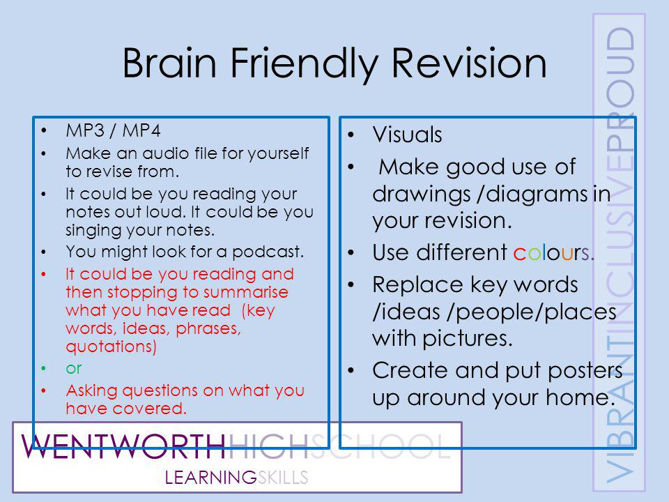WENTWORTHHIGHSCHOOL LEARNINGSKILLS Brain Friendly Revision MP3 / MP4 Make an audio file for yourself to revise from.