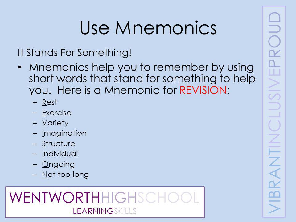 WENTWORTHHIGHSCHOOL LEARNINGSKILLS Use Mnemonics It Stands For Something.