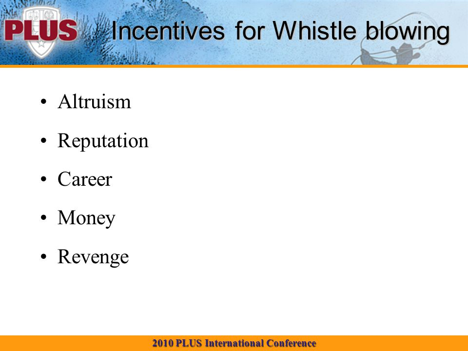 2010 PLUS International Conference Incentives for Whistle blowing Altruism Reputation Career Money Revenge