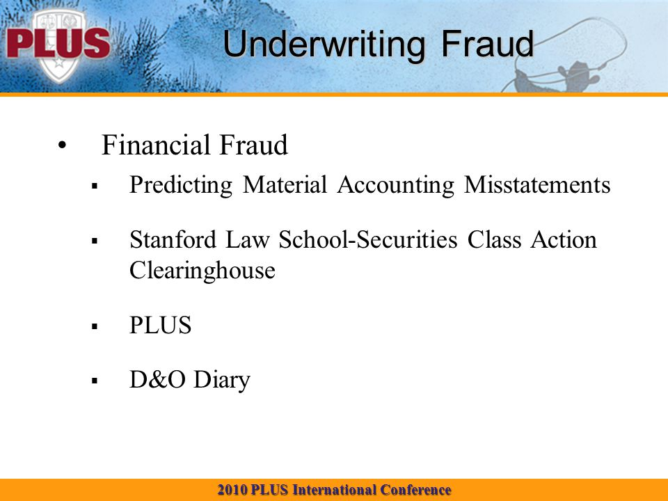 2010 PLUS International Conference Underwriting Fraud Financial Fraud Predicting Material Accounting Misstatements Stanford Law School-Securities Class Action Clearinghouse PLUS D&O Diary