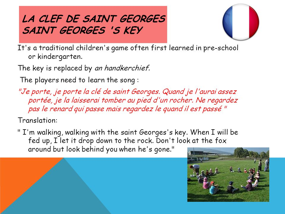 LA CLEF DE SAINT GEORGES SAINT GEORGES 'S KEY It's a traditional children's game often first learned in pre-school or kindergarten. The key is replace