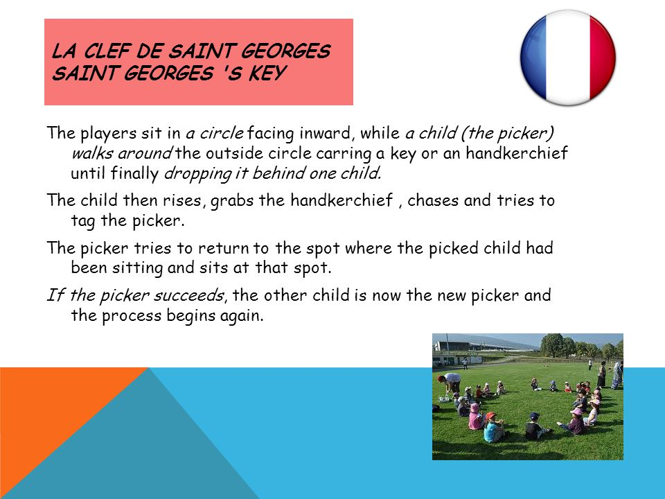 LA CLEF DE SAINT GEORGES SAINT GEORGES 'S KEY The players sit in a circle facing inward, while a child (the picker) walks around the outside circle ca