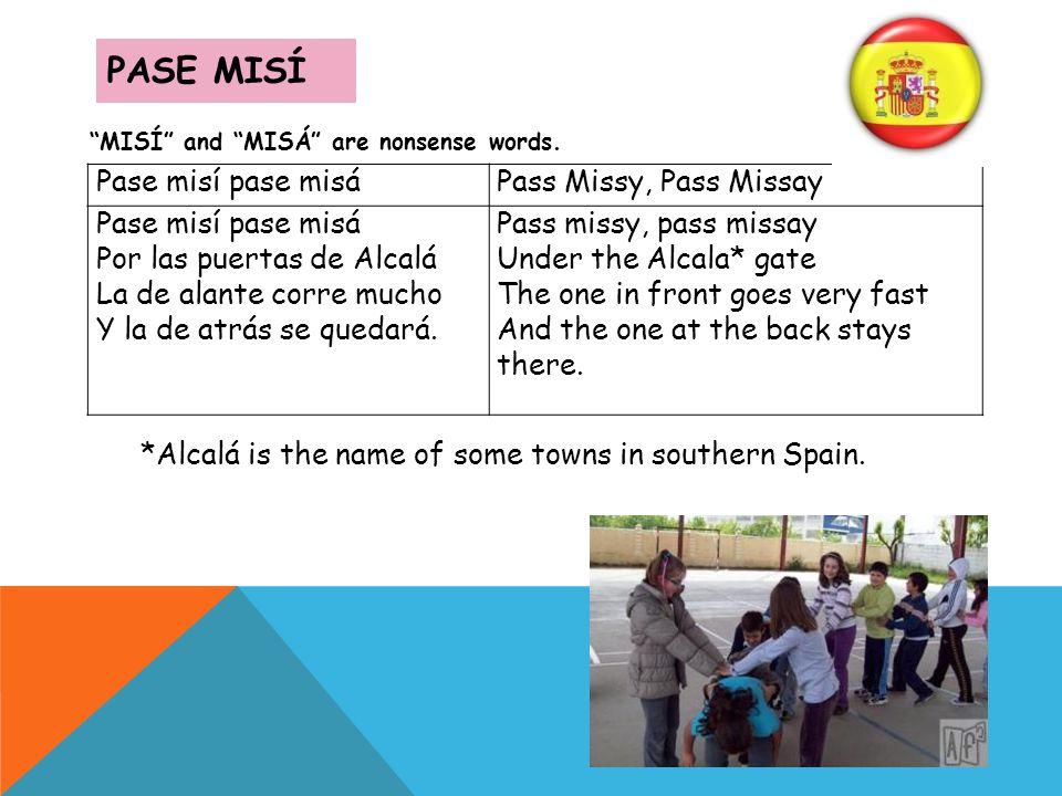 PASE MISÍ MISÍ and MISÁ are nonsense words. Pase misí pase misáPass Missy, Pass Missay Pase misí pase misá Por las puertas de Alcalá La de alante corr