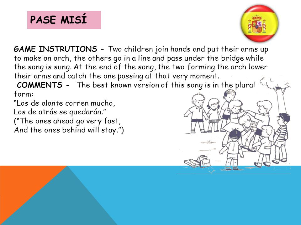 PASE MISÍ GAME INSTRUTIONS - Two children join hands and put their arms up to make an arch, the others go in a line and pass under the bridge while th