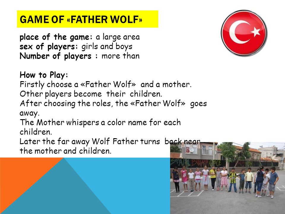 GAME OF «FATHER WOLF» place of the game: a large area sex of players: girls and boys Number of players : more than How to Play: Firstly choose a «Fath