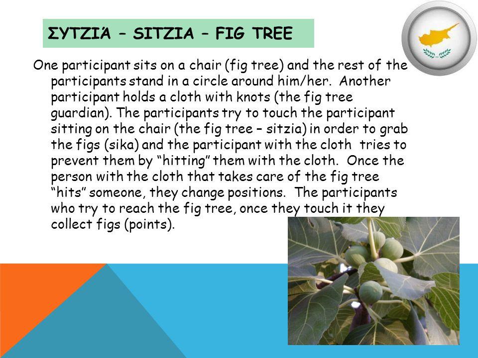 ΣΥΤΖΙΆ – SITZIA – FIG TREE One participant sits on a chair (fig tree) and the rest of the participants stand in a circle around him/her. Another parti