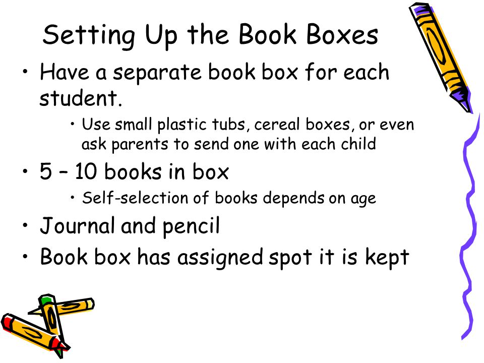 Setting Up the Book Boxes Have a separate book box for each student. Use small plastic tubs, cereal boxes, or even ask parents to send one with each c