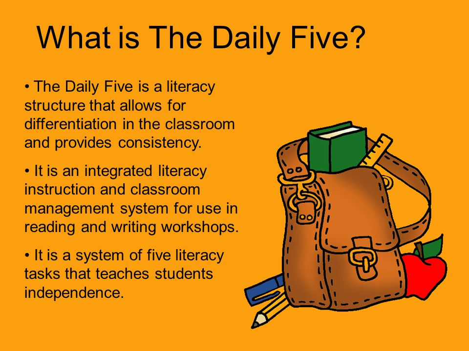 What is The Daily Five? The Daily Five is a literacy structure that allows for differentiation in the classroom and provides consistency. It is an int