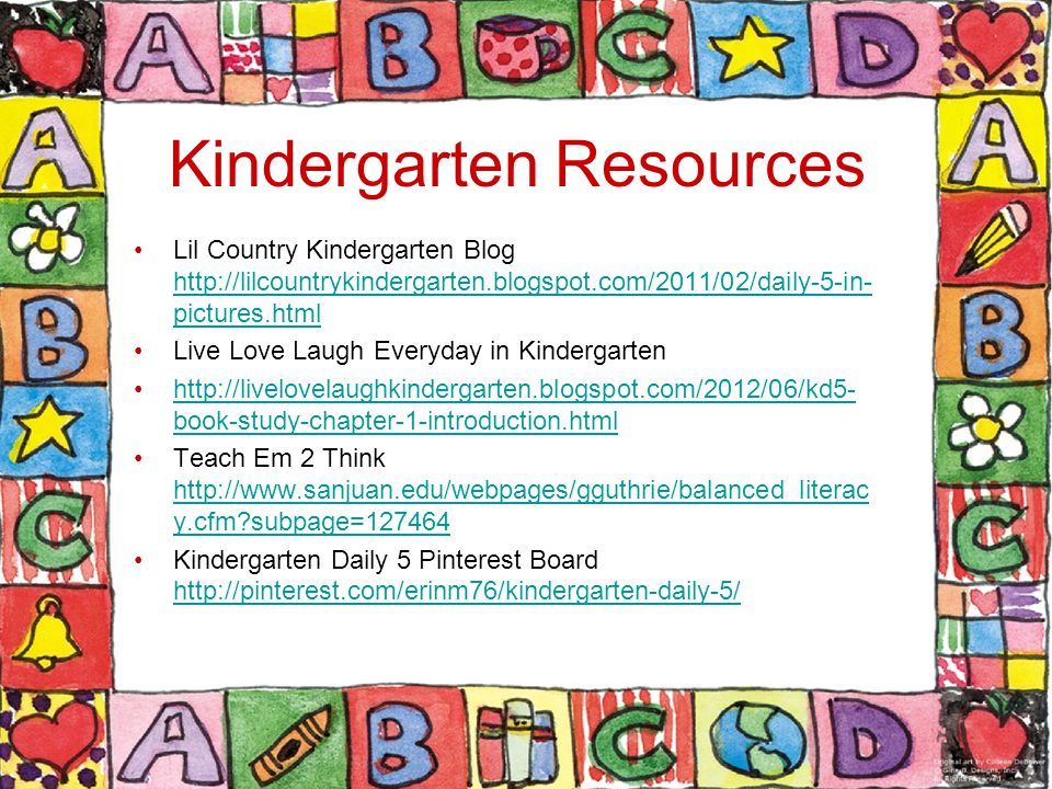 Kindergarten Resources Lil Country Kindergarten Blog http://lilcountrykindergarten.blogspot.com/2011/02/daily-5-in- pictures.html http://lilcountrykin