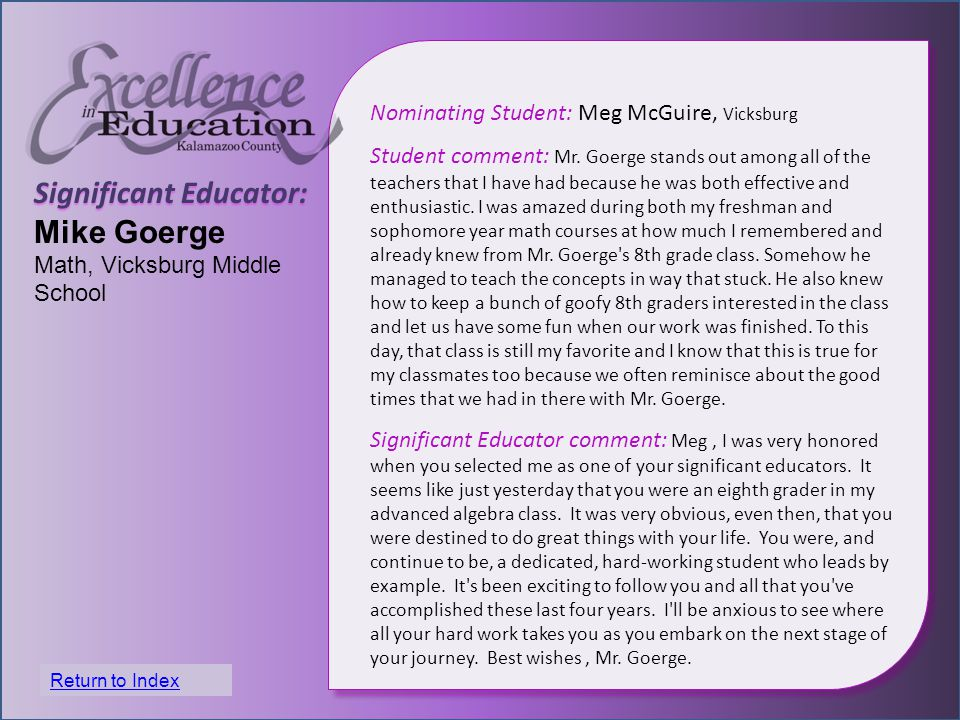 Significant Educator: Mike Goerge Math, Vicksburg Middle School Nominating Student: Meg McGuire, Vicksburg Student comment: Mr.