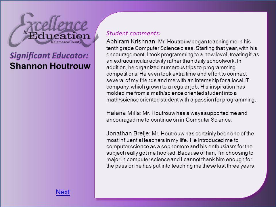 Significant Educator: Shannon Houtrouw Student comments: Abhiram Krishnan : Mr.