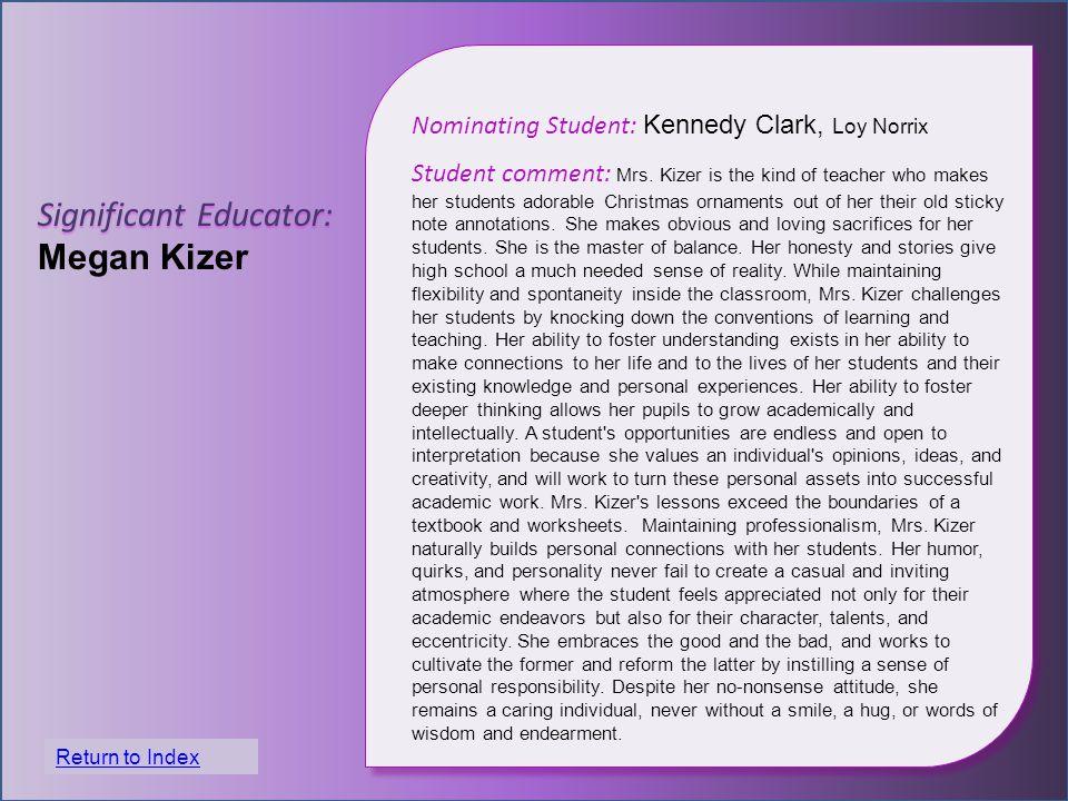 Significant Educator: Megan Kizer Nominating Student: Kennedy Clark, Loy Norrix Student comment: Mrs.