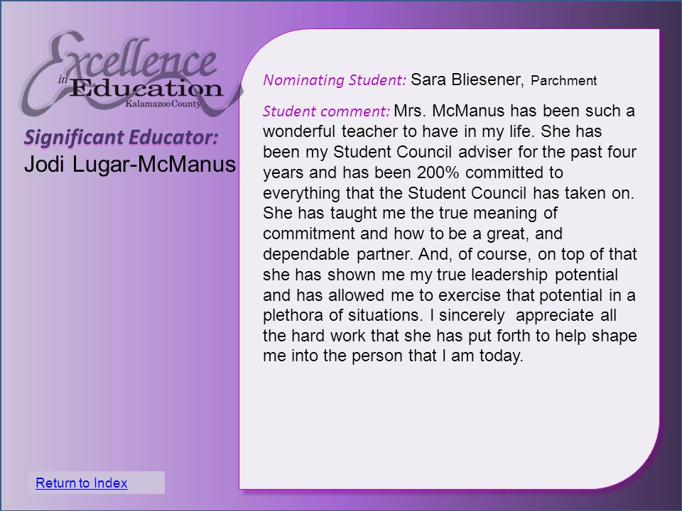 Significant Educator: Jodi Lugar-McManus Nominating Student: Sara Bliesener, Parchment Student comment: Mrs. McManus has been such a wonderful teacher