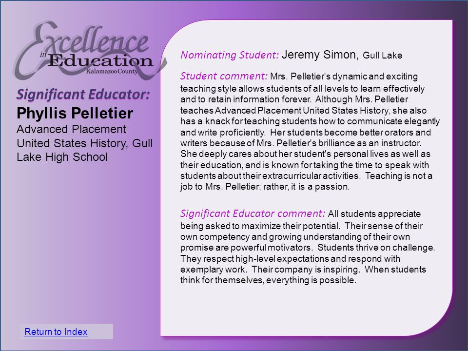 Significant Educator: Phyllis Pelletier Advanced Placement United States History, Gull Lake High School Nominating Student: Jeremy Simon, Gull Lake Student comment: Mrs.