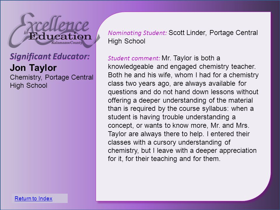 Significant Educator: Jon Taylor Chemistry, Portage Central High School Nominating Student: Scott Linder, Portage Central High School Student comment: Mr.
