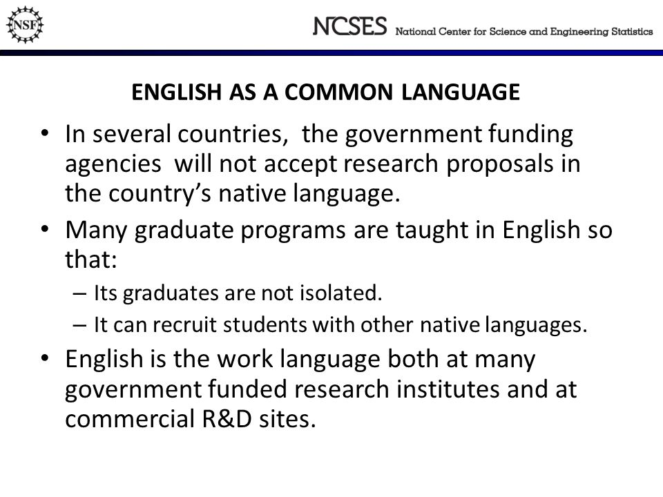 ENGLISH AS A COMMON LANGUAGE In several countries, the government funding agencies will not accept research proposals in the countrys native language.