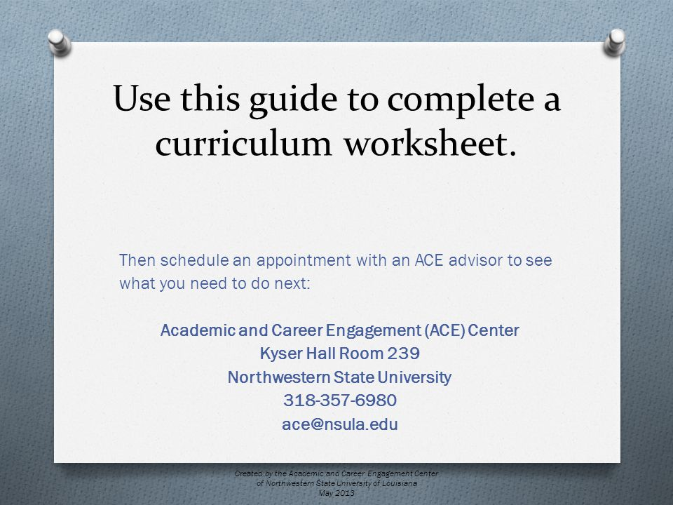 Use this guide to complete a curriculum worksheet. Then schedule an appointment with an ACE advisor to see what you need to do next: Academic and Care