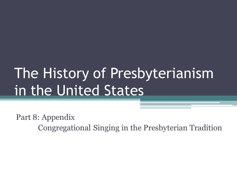 The History of Presbyterianism in the United States Part 8: Appendix Congregational Singing in the Presbyterian Tradition