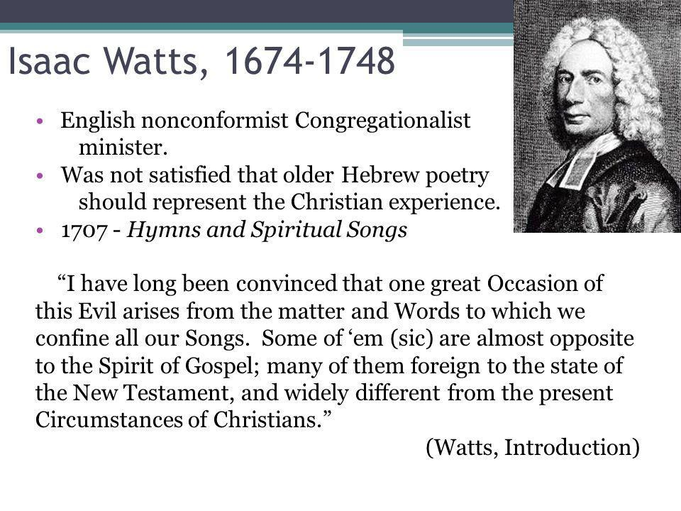 Isaac Watts, 1674-1748 English nonconformist Congregationalist minister.