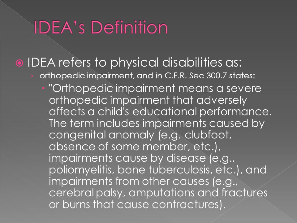 IDEA refers to physical disabilities as: orthopedic impairment, and in C.F.R.