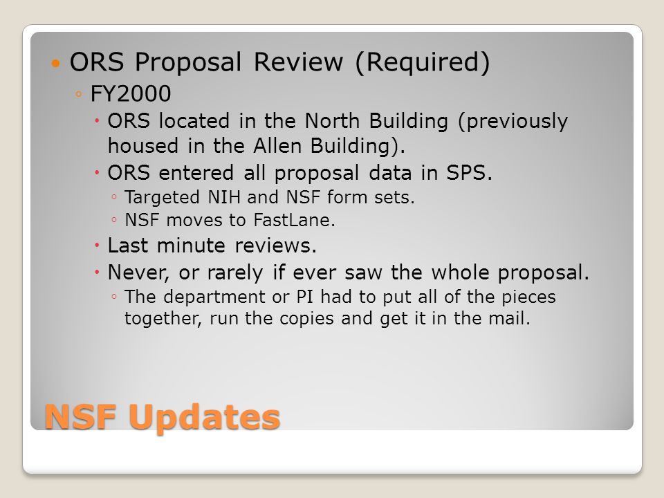 NSF Updates ORS Proposal Review (Required) FY2000 ORS located in the North Building (previously housed in the Allen Building). ORS entered all proposa