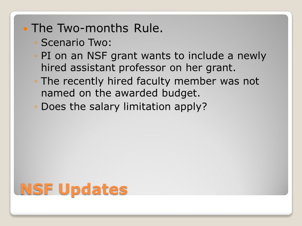 NSF Updates The Two-months Rule. Scenario Two: PI on an NSF grant wants to include a newly hired assistant professor on her grant. The recently hired