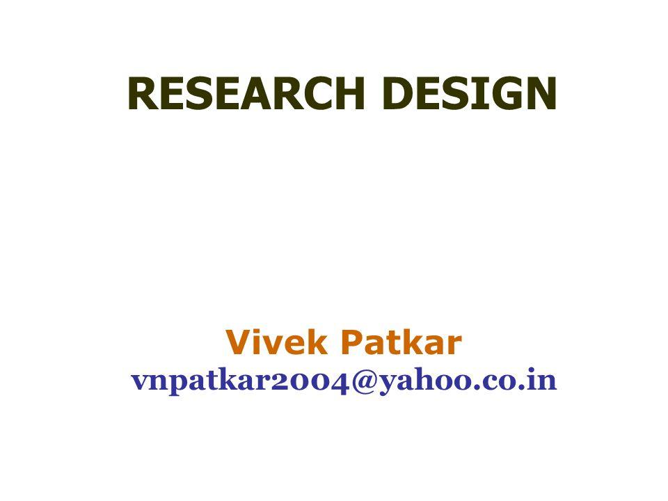 RESEARCH DESIGN Vivek Patkar vnpatkar2004@yahoo.co.in