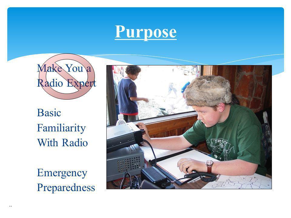 Make You a Radio Expert Basic Familiarity With Radio Emergency Preparedness.. Purpose