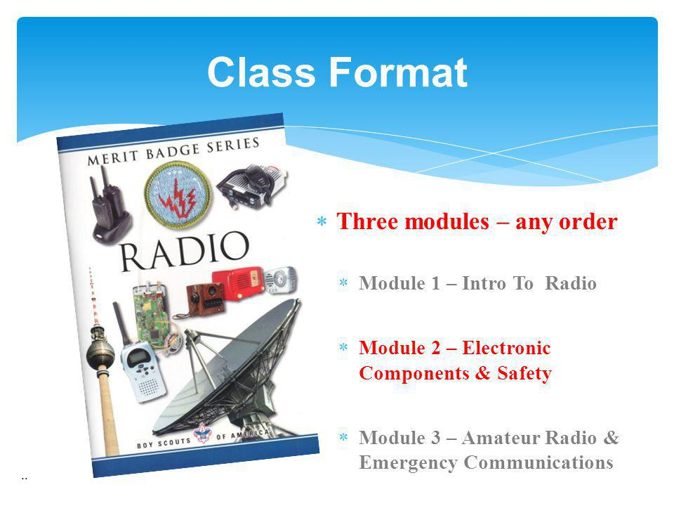 Three modules – any order Module 1 – Intro To Radio Module 2 – Electronic Components & Safety Module 3 – Amateur Radio & Emergency Communications.. Cl