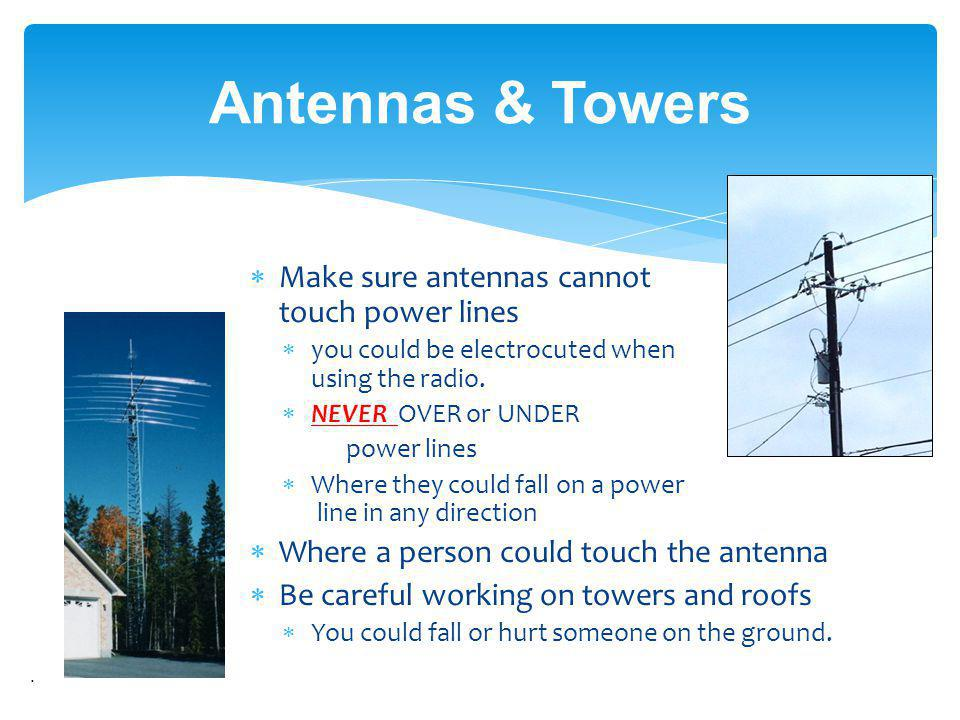 Make sure antennas cannot touch power lines you could be electrocuted when using the radio. NEVER OVER or UNDER power lines Where they could fall on a