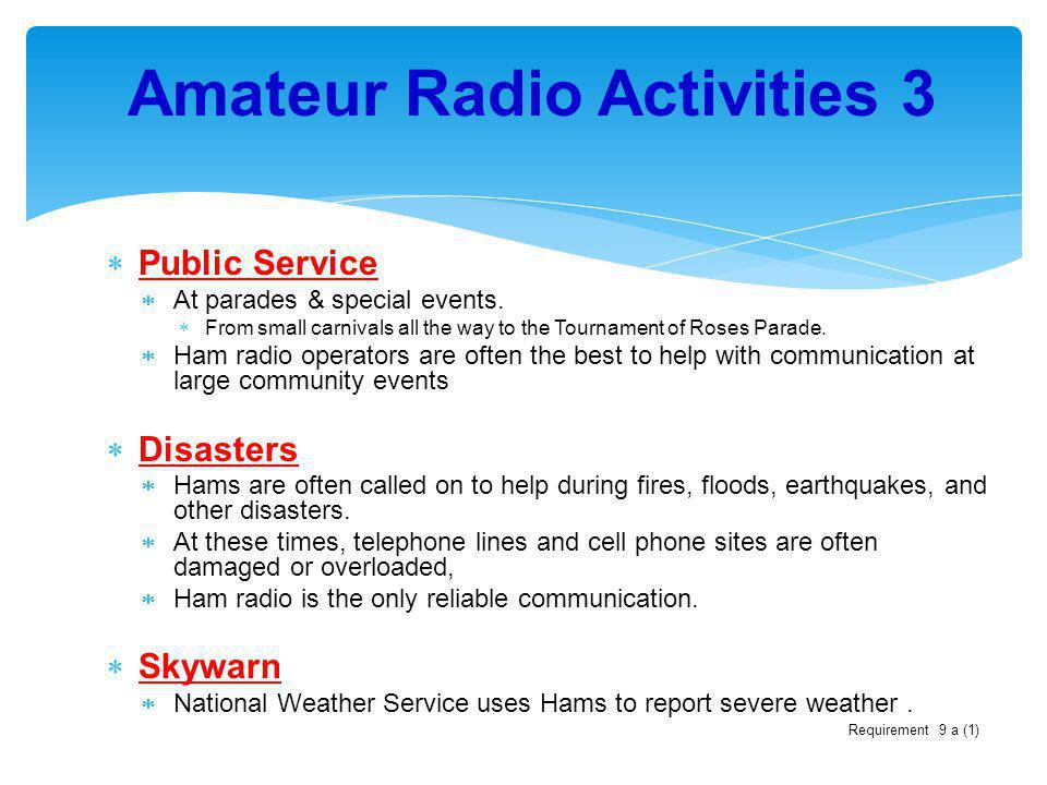 Public Service At parades & special events. From small carnivals all the way to the Tournament of Roses Parade. Ham radio operators are often the best