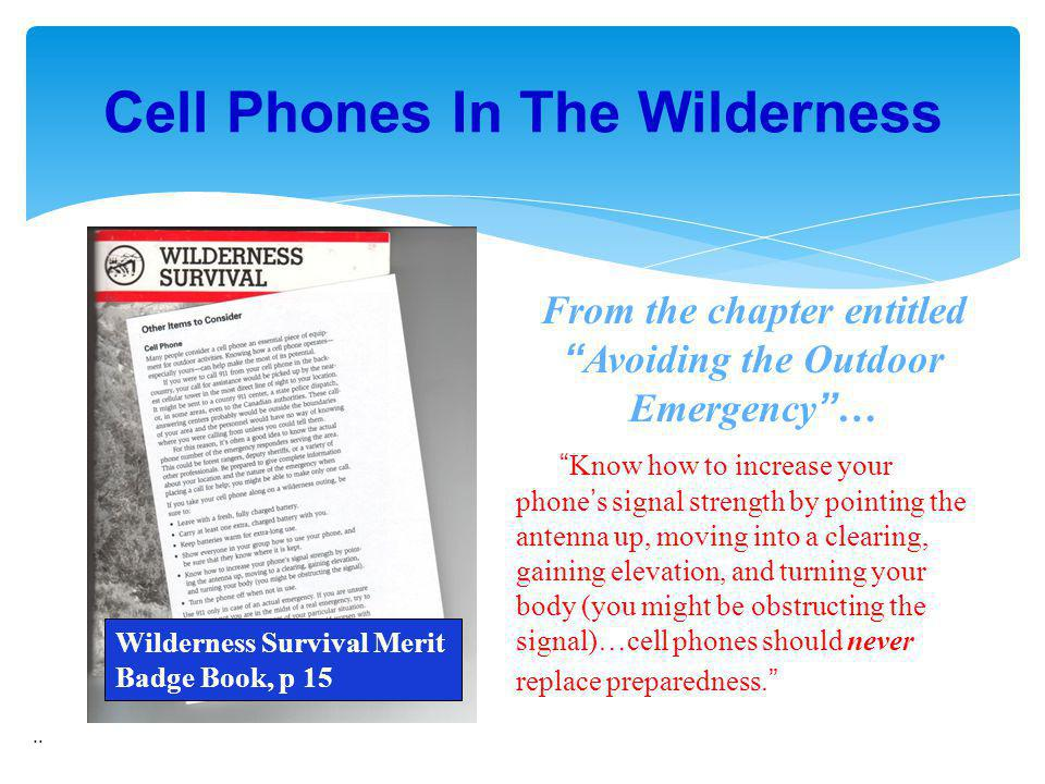 .. Cell Phones In The Wilderness Wilderness Survival Merit Badge Book, p 15 Know how to increase your phones signal strength by pointing the antenna u
