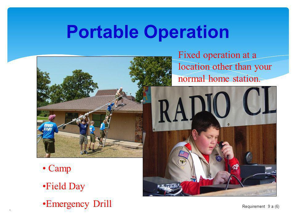 . Portable Operation Fixed operation at a location other than your normal home station. Camp Field Day Emergency Drill Requirement 9 a (6)