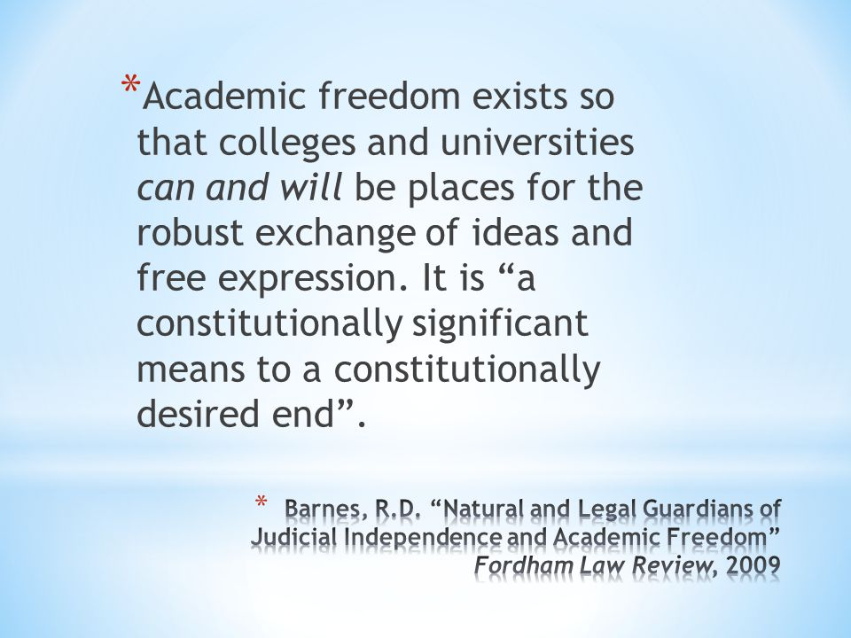 * It protects and empowers our professors freedom to teach, conduct research and collaboratively engage students on the issues of the day * It honors students freedom to learn without fear of retribution or ridicule