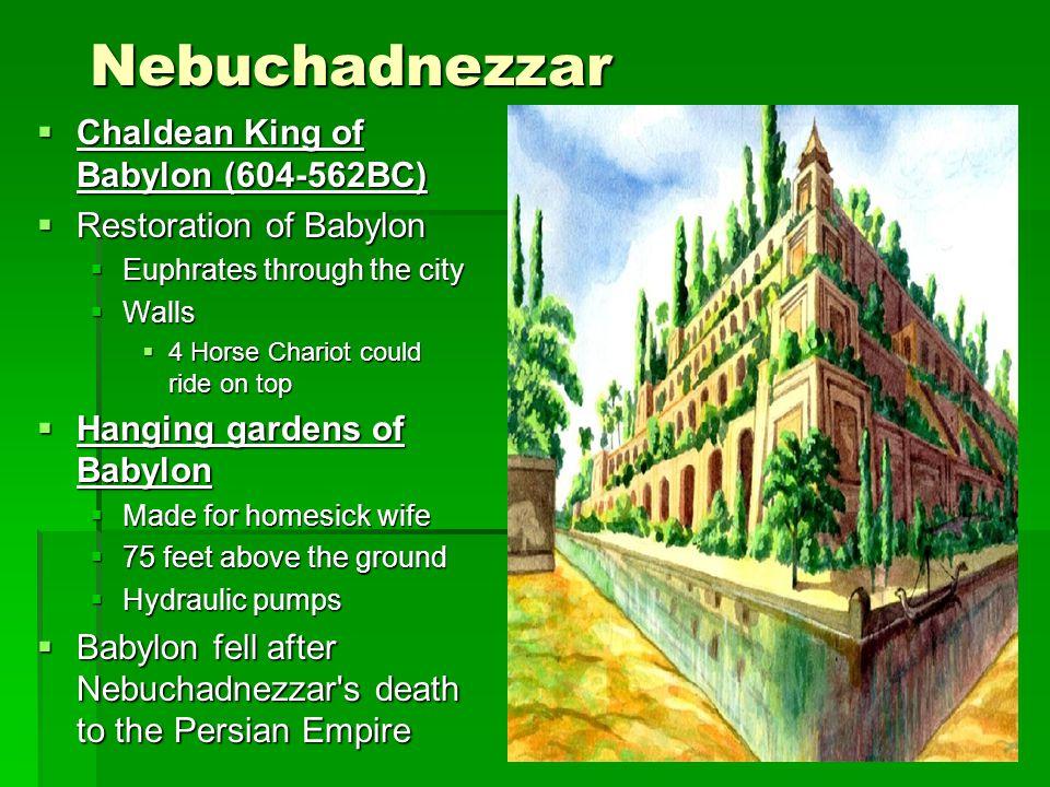 Nebuchadnezzar Chaldean King of Babylon (604-562BC) Chaldean King of Babylon (604-562BC) Restoration of Babylon Restoration of Babylon Euphrates throu