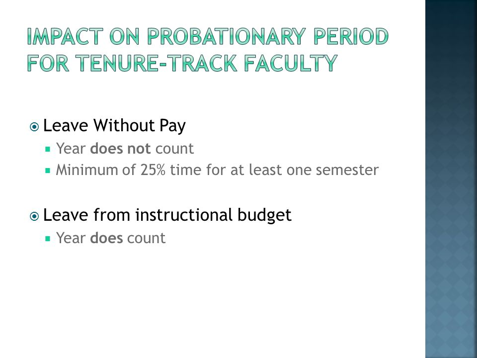 Leave Without Pay Year does not count Minimum of 25% time for at least one semester Leave from instructional budget Year does count