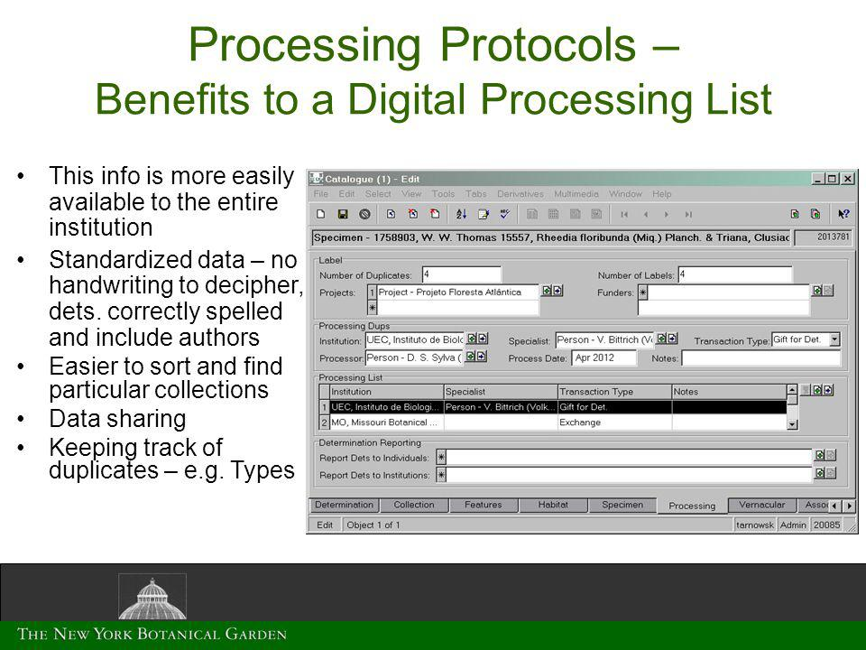 Processing Protocols – Benefits to a Digital Processing List This info is more easily available to the entire institution Standardized data – no handwriting to decipher, dets.