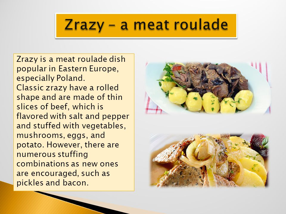 Zrazy is a meat roulade dish popular in Eastern Europe, especially Poland. Classic zrazy have a rolled shape and are made of thin slices of beef, whic