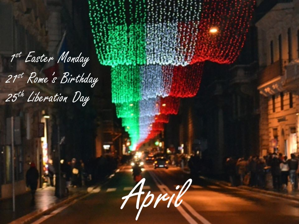 April 1 st Easter Monday 21 st Romes Birthday 25 th Liberation Day