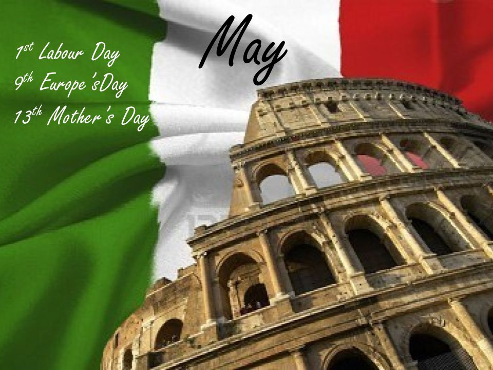 May 1 st Labour Day 9 th EuropesDay 13 th Mothers Day