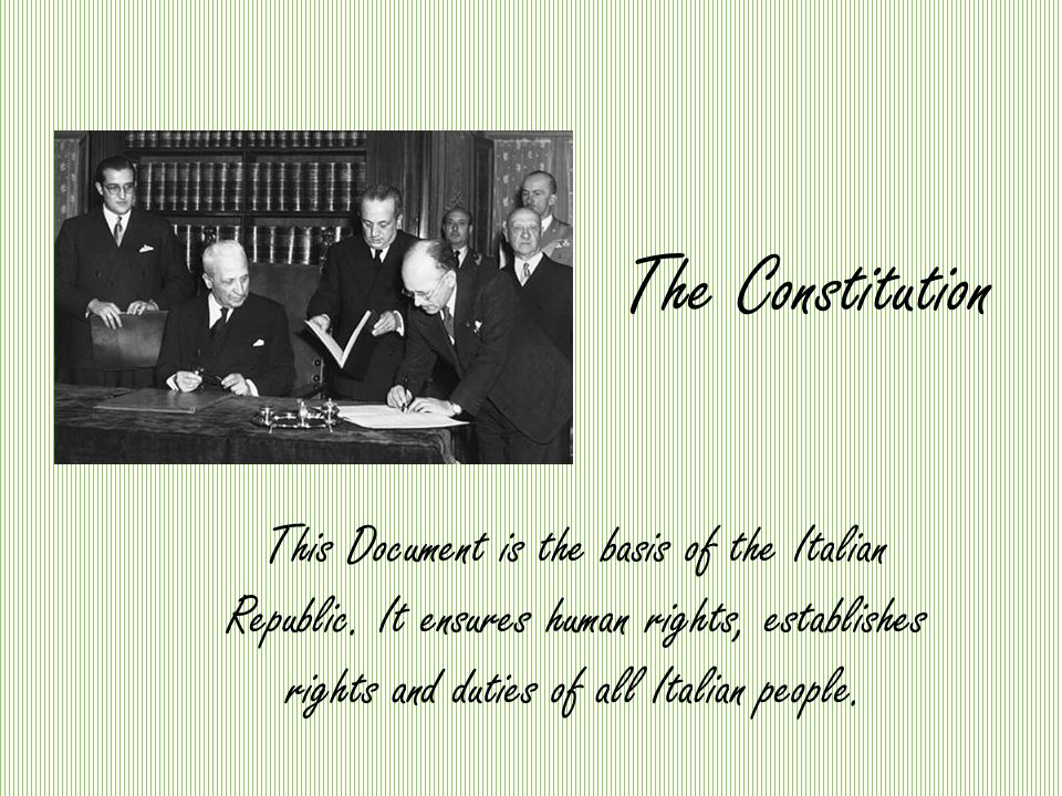 The Constitution This Document is the basis of the Italian Republic.