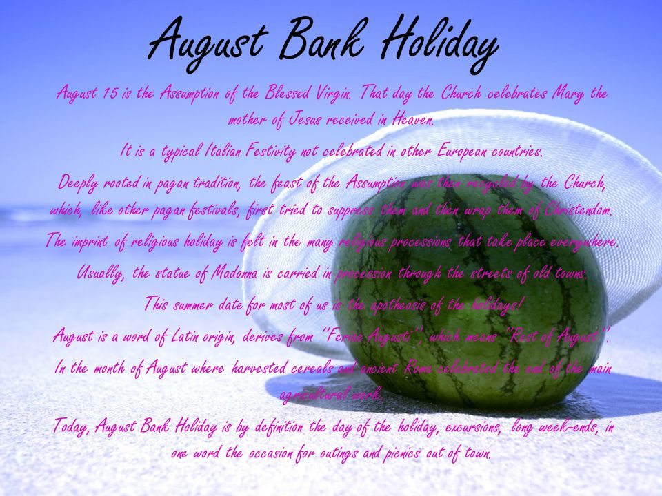 August Bank Holiday August 15 is the Assumption of the Blessed Virgin.
