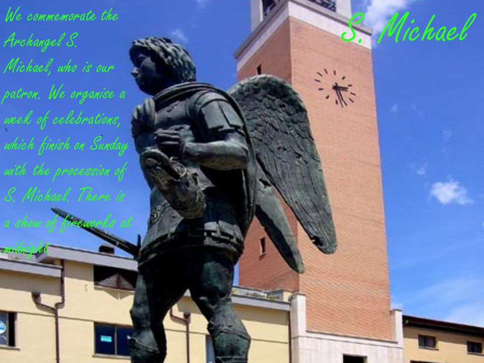 S. Michael We commemorate the Archangel S. Michael, who is our patron.